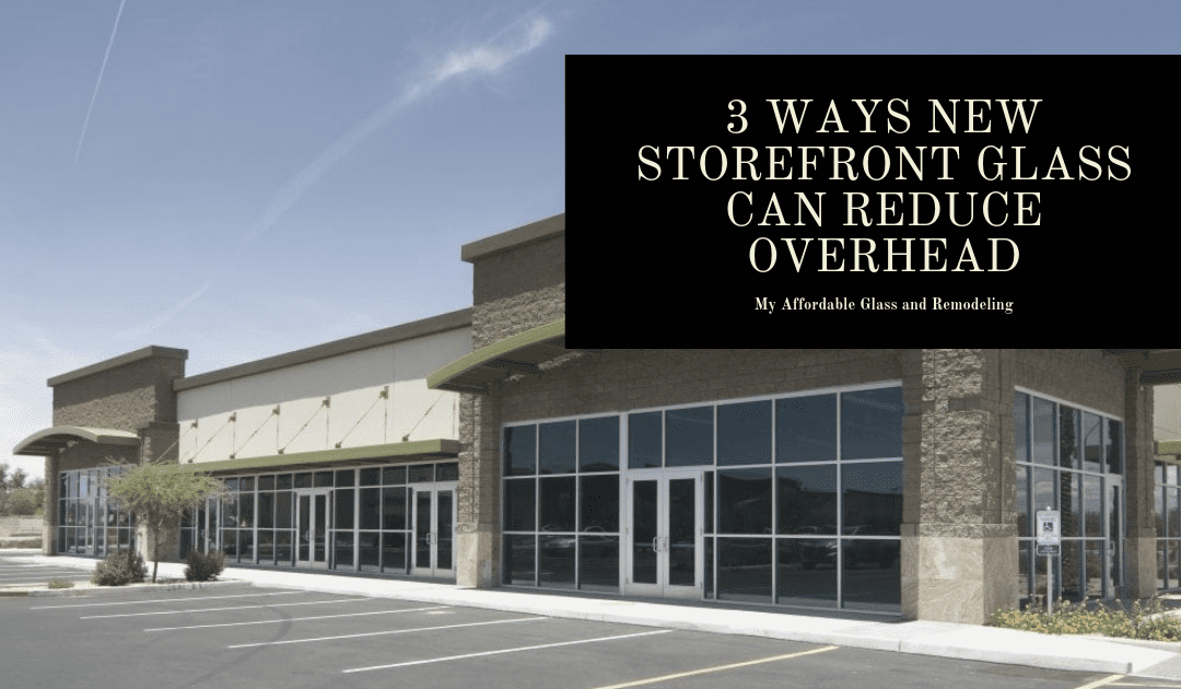 3 Ways New Storefront Glass Can Reduce Overhead