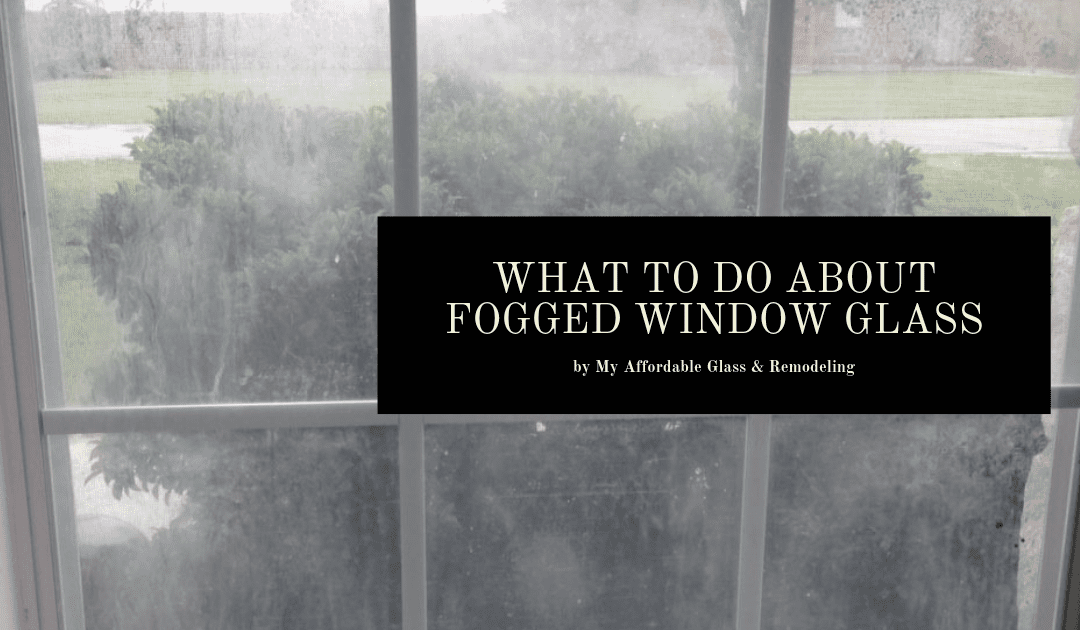 What to Do about Fogged Window Glass