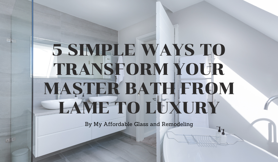 5 Simple Ways to Transform Your Master Bath from Lame to Luxury