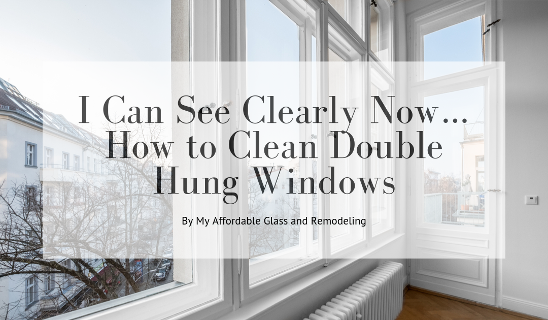 I Can See Clearly Now…How to Clean Double Hung Windows