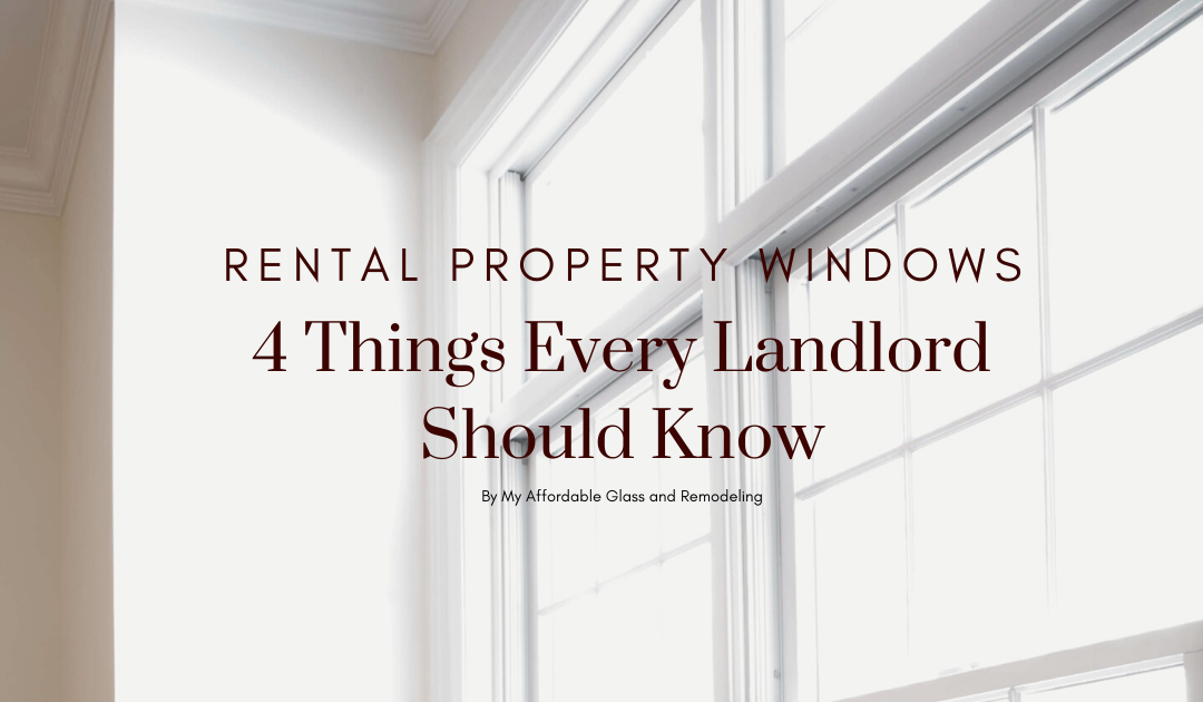 Rental Property Windows – 4 Things Every Landlord Should Know