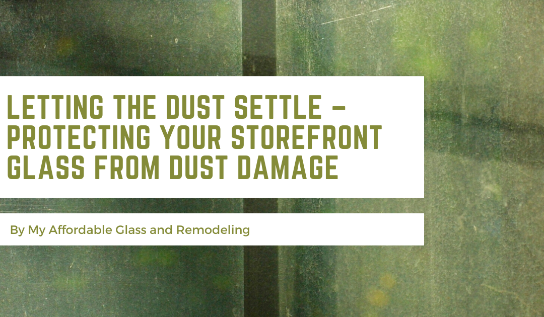 Letting the Dust Settle – Protecting Your Storefront Glass from Dust Damage