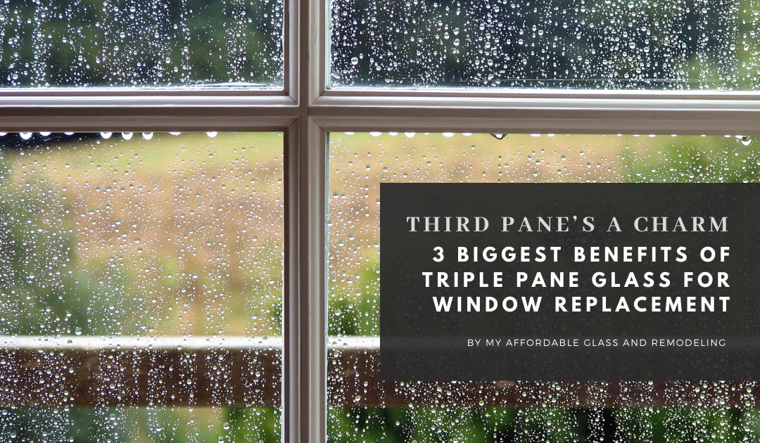 Third Pane's a Charm – 3 Biggest Benefits of Triple Pane Glass for Window Replacement