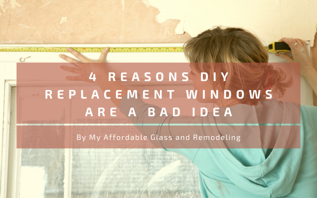 4 Reasons DIY Replacement Windows are a Bad Idea