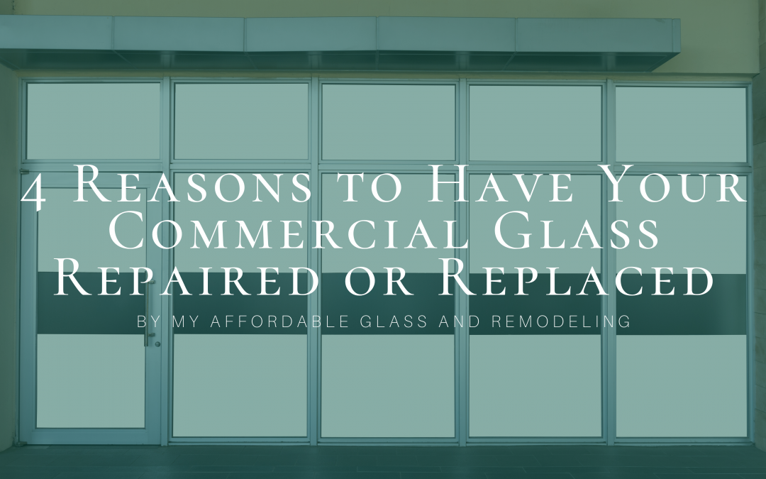 4 Reasons to Have Your Commercial Glass Repaired or Replaced