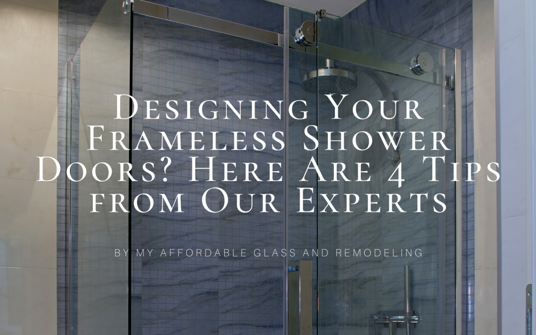 Designing Your Frameless Shower Doors? Here Are 4 Tips from Our Experts