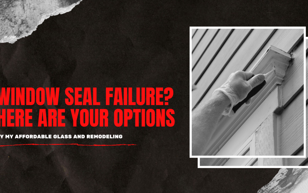 Window Seal Failure? Here Are Your Options