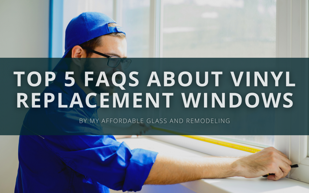 Top 5 FAQs about Vinyl Replacement Windows